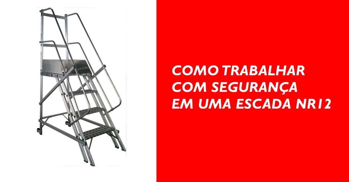Como trabalhar com segurança em uma escada NR12