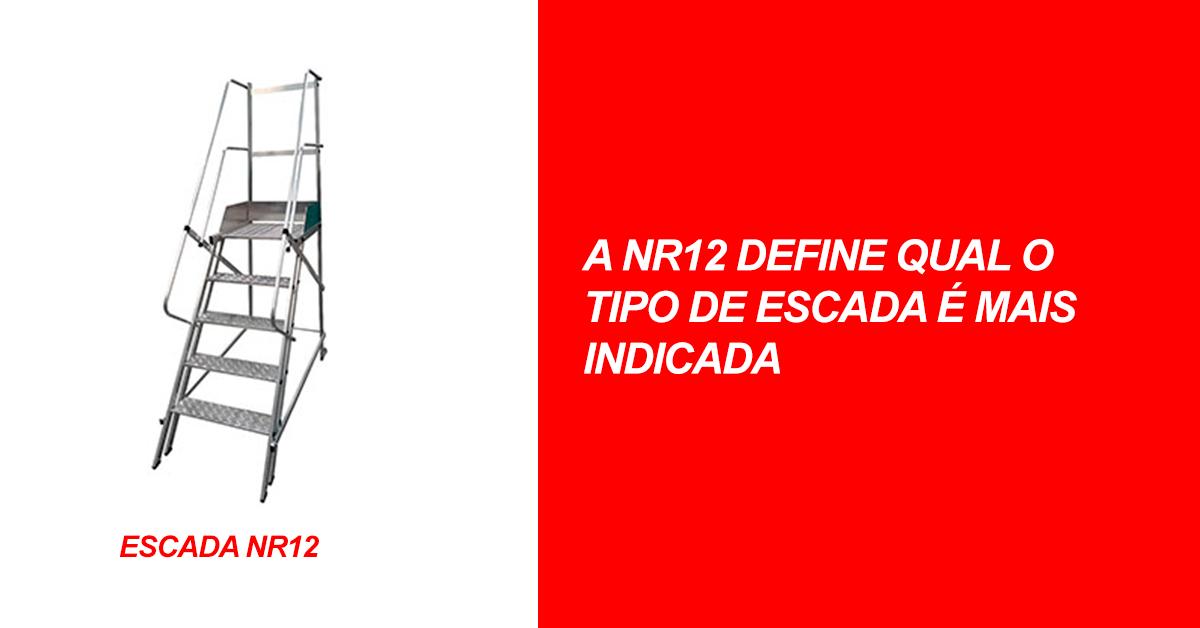 A NR12 define qual o tipo de escada é mais indicada