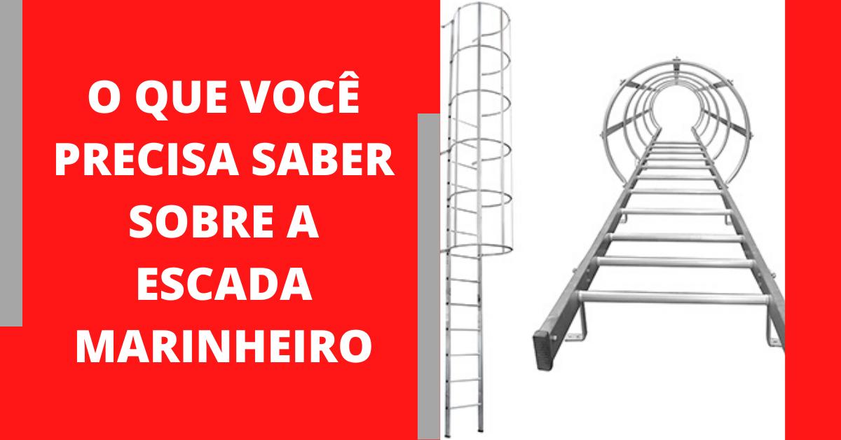 O que você precisa saber sobre a Escada Marinheiro