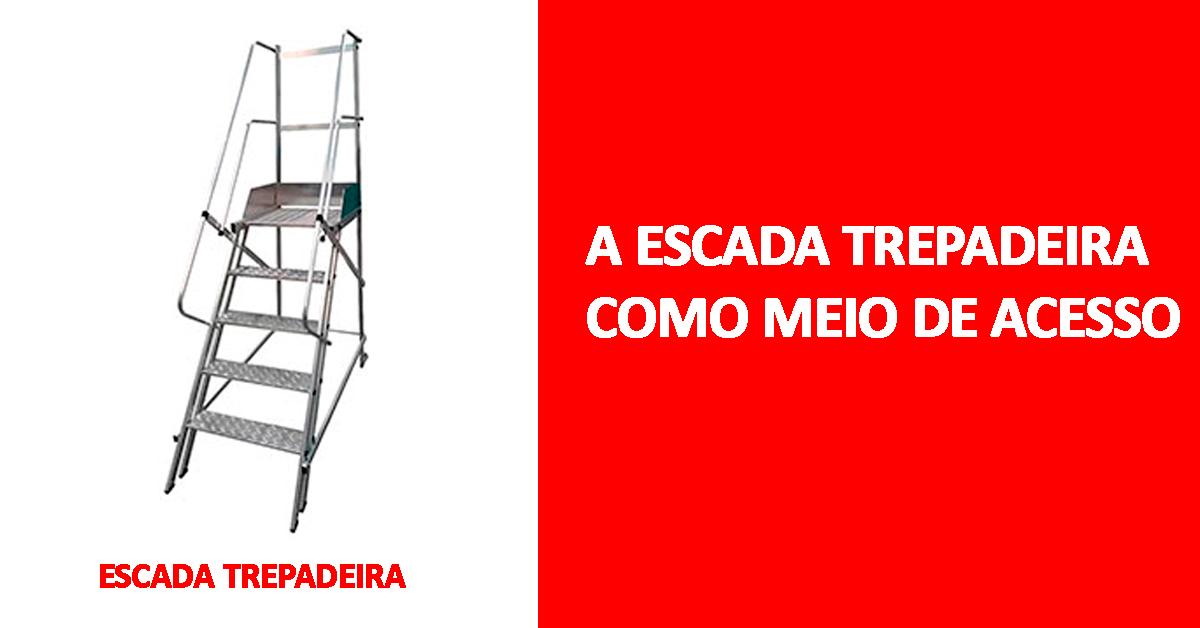A escada trepadeira como meio de acesso