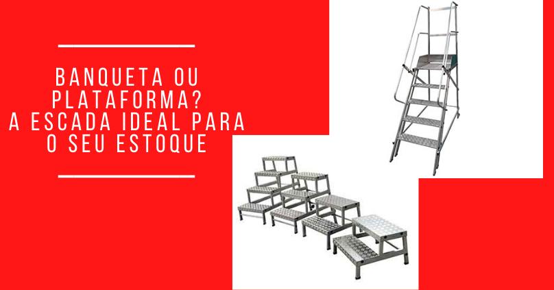 Banqueta ou Plataforma A escada ideal para o seu estoque