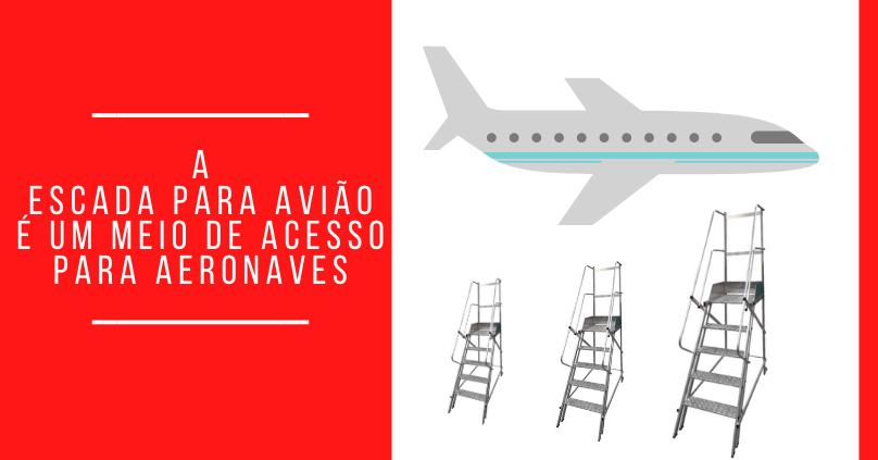 A escada para avião é um meio de acesso para aeronaves